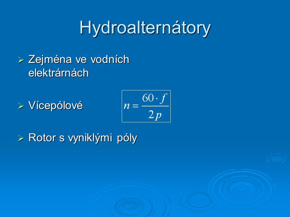 Hydroalternátory  Zejména ve vodních elektrárnách  Vícepólové  Rotor s vyniklými póly