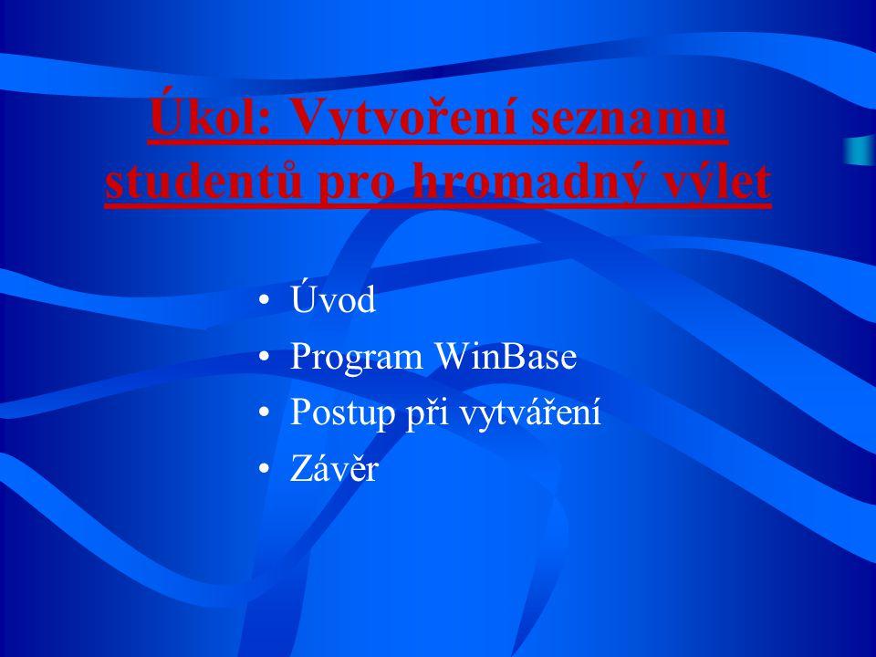 Úkol: Vytvoření seznamu studentů pro hromadný výlet Úvod Program WinBase Postup při vytváření Závěr