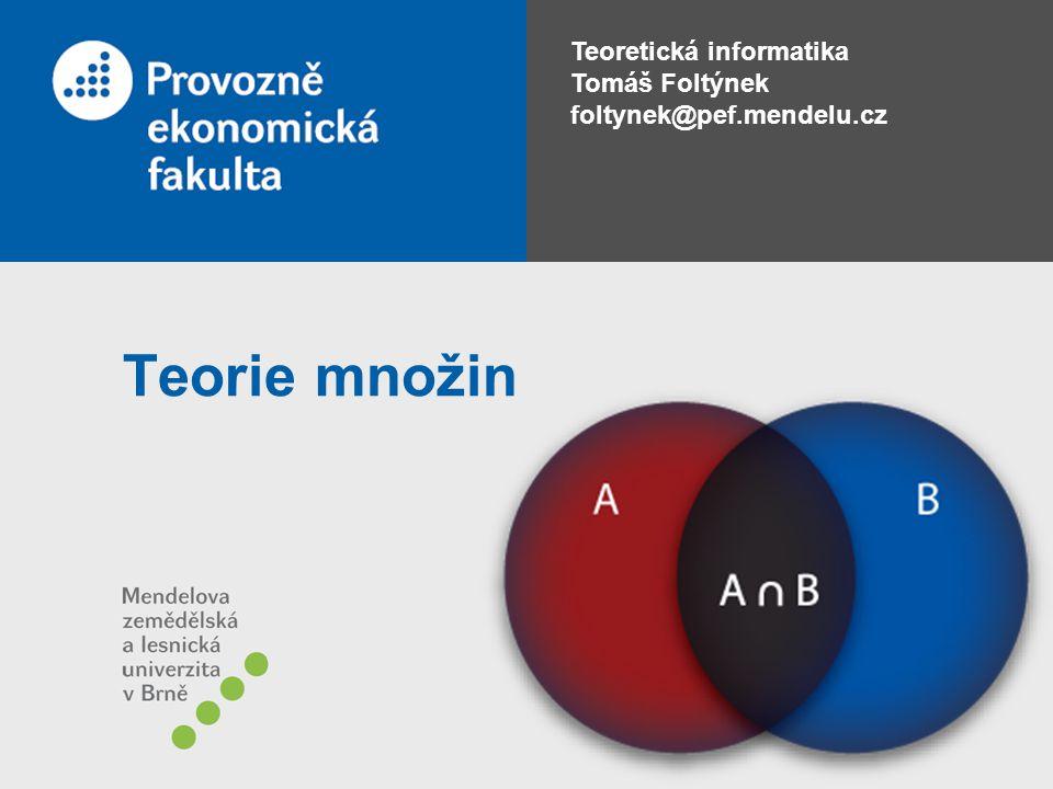 Teoretická informatika Tomáš Foltýnek foltynek@pef.mendelu.cz Teorie množin