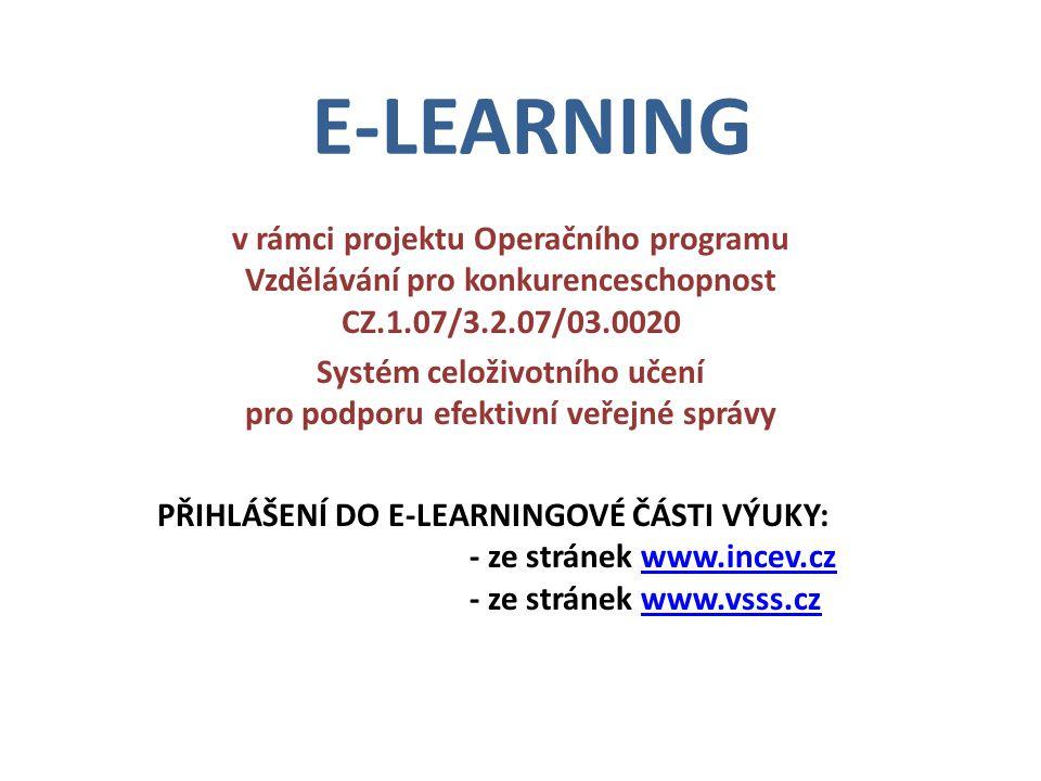E-LEARNING v rámci projektu Operačního programu Vzdělávání pro konkurenceschopnost CZ.1.07/3.2.07/03.0020 Systém celoživotního učení pro podporu efektivní veřejné správy PŘIHLÁŠENÍ DO E-LEARNINGOVÉ ČÁSTI VÝUKY: - ze stránek www.incev.czwww.incev.cz - ze stránek www.vsss.czwww.vsss.cz