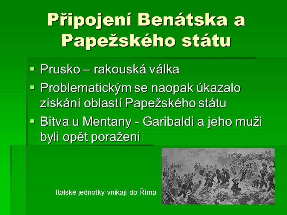 Připojení Benátska a Papežského státu  Prusko – rakouská válka  Problematickým se naopak úkazalo získání oblastí Papežského státu  Bitva u Mentany