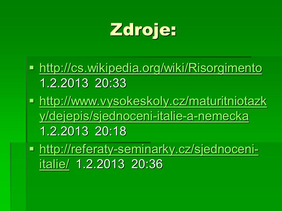 Zdroje:  http://cs.wikipedia.org/wiki/Risorgimento 1.2.2013 20:33 http://cs.wikipedia.org/wiki/Risorgimento  http://www.vysokeskoly.cz/maturitniotaz