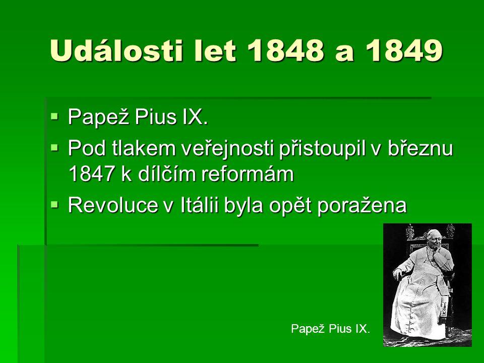 Události let 1848 a 1849  Papež Pius IX.  Pod tlakem veřejnosti přistoupil v březnu 1847 k dílčím reformám  Revoluce v Itálii byla opět poražena Pa