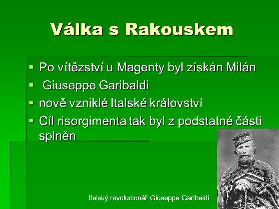 Válka s Rakouskem  Po vítězství u Magenty byl získán Milán  Giuseppe Garibaldi  nově vzniklé Italské království  Cíl risorgimenta tak byl z podsta