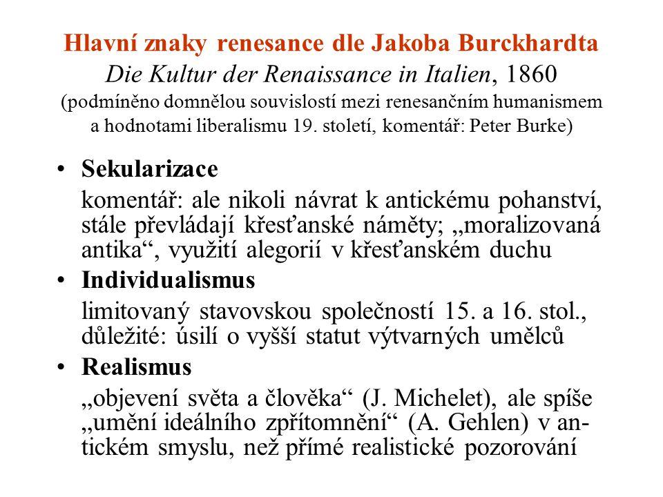 Hlavní znaky renesance dle Jakoba Burckhardta Die Kultur der Renaissance in Italien, 1860 (podmíněno domnělou souvislostí mezi renesančním humanismem