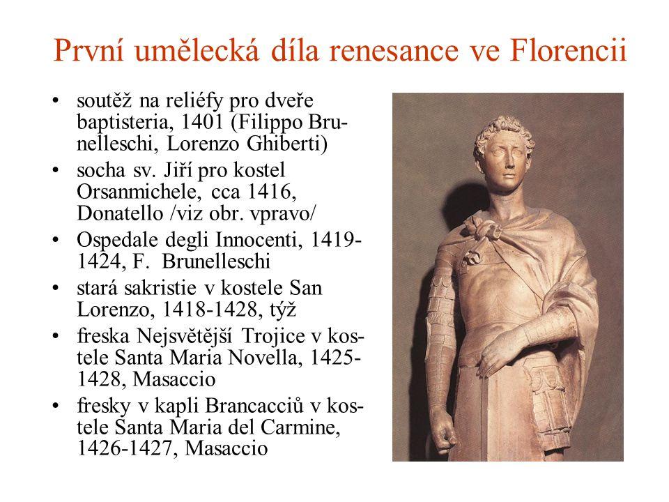 První umělecká díla renesance ve Florencii soutěž na reliéfy pro dveře baptisteria, 1401 (Filippo Bru- nelleschi, Lorenzo Ghiberti) socha sv. Jiří pro