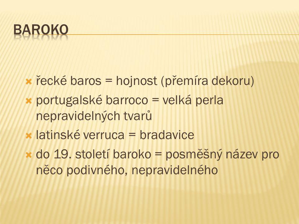  řecké baros = hojnost (přemíra dekoru)  portugalské barroco = velká perla nepravidelných tvarů  latinské verruca = bradavice  do 19.