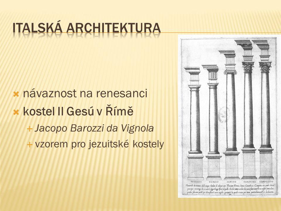  návaznost na renesanci  kostel Il Gesú v Římě  Jacopo Barozzi da Vignola  vzorem pro jezuitské kostely
