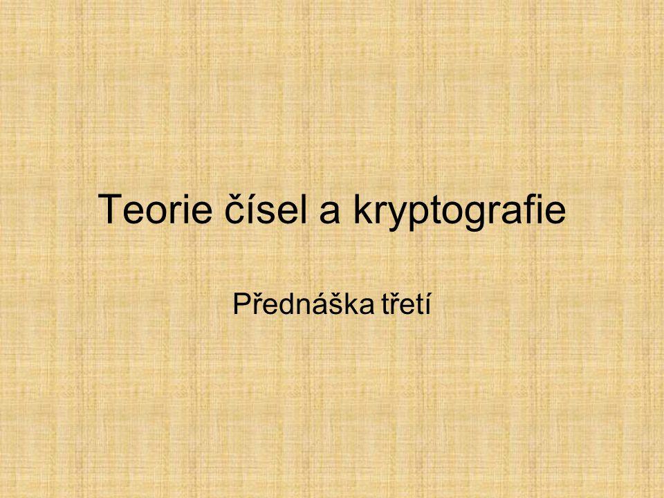 Teorie čísel a kryptografie Přednáška třetí