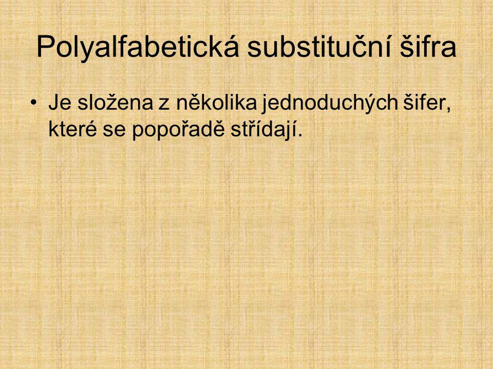 Polyalfabetická substituční šifra Je složena z několika jednoduchých šifer, které se popořadě střídají.