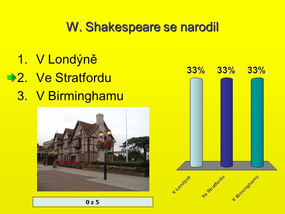 W. Shakespeare je představitel renesance 1.Anglické 2.České 3.Francouzské 0 z 5