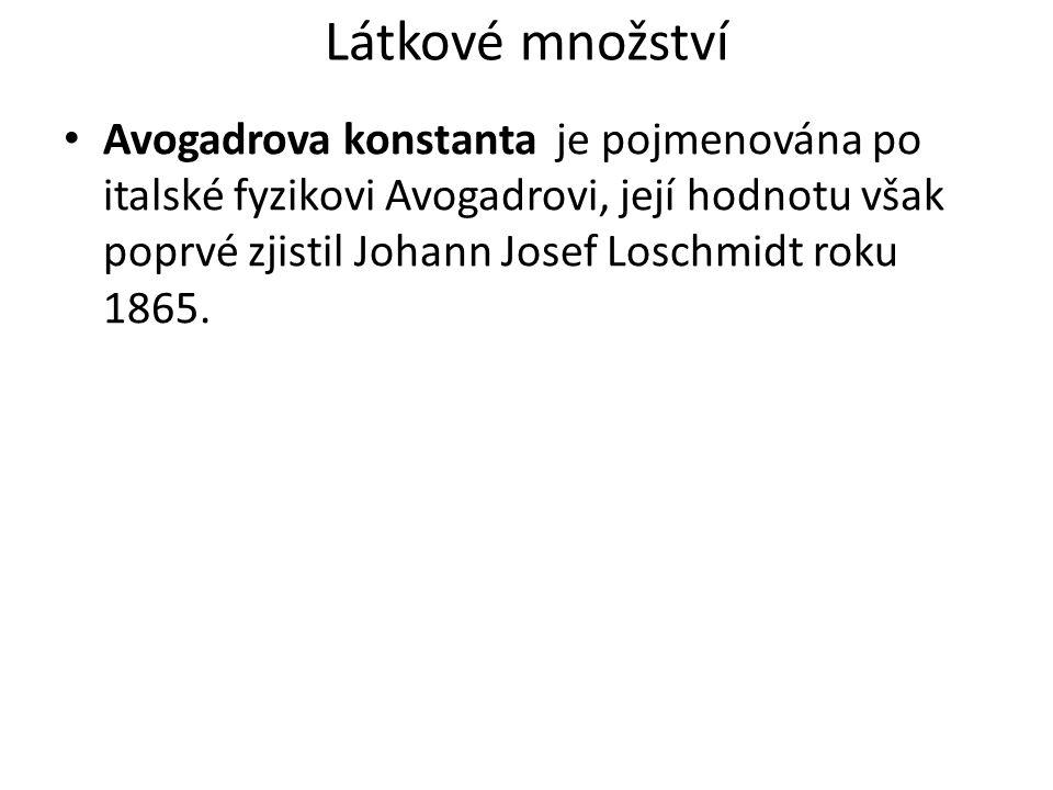 Látkové množství Avogadrova konstanta je pojmenována po italské fyzikovi Avogadrovi, její hodnotu však poprvé zjistil Johann Josef Loschmidt roku 1865.