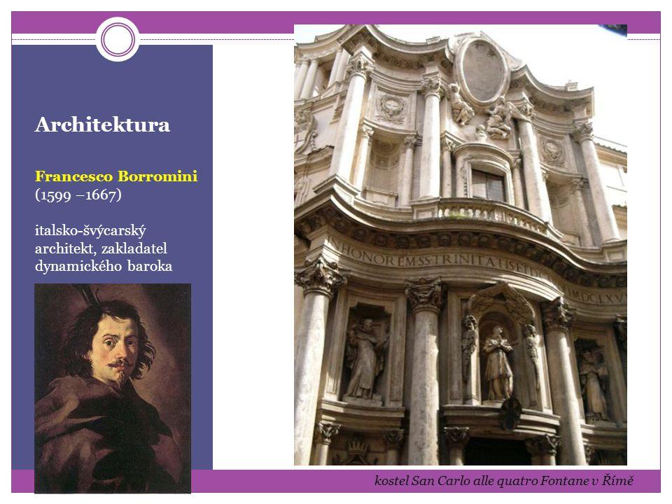 Architektura Francesco Borromini (1599 –1667) italsko-švýcarský architekt, zakladatel dynamického baroka kostel San Carlo alle quatro Fontane v Římě