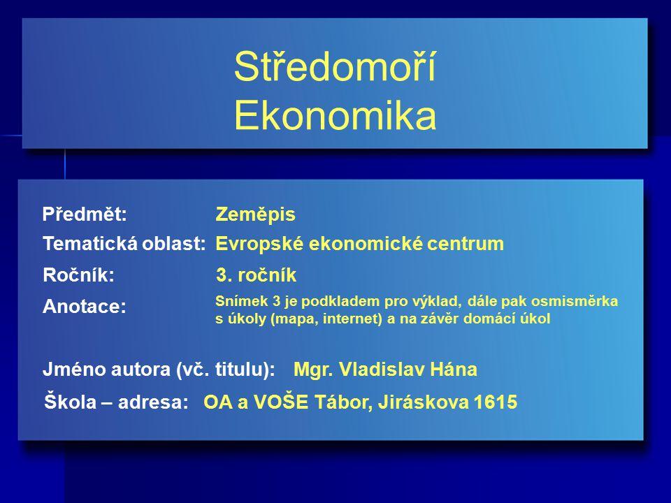 Středomoří Ekonomika Jméno autora (vč.titulu): Škola – adresa: Ročník: Předmět: Anotace: 3.