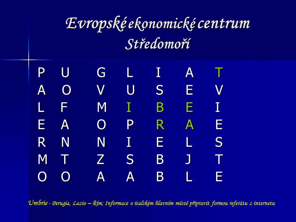 Evropské ekonomické centrum Středomoří P UGLIAT A OVUSEV L FMIBEI E AOPRAE R NNIELS M TZSBJT O OAABLE Umbrie - Perugia, Lazio – Řím; Informace o italském hlavním městě připravit formou referátu z internetu