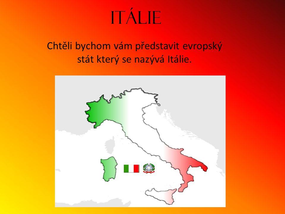 Itálie Chtěli bychom vám představit evropský stát který se nazývá Itálie.
