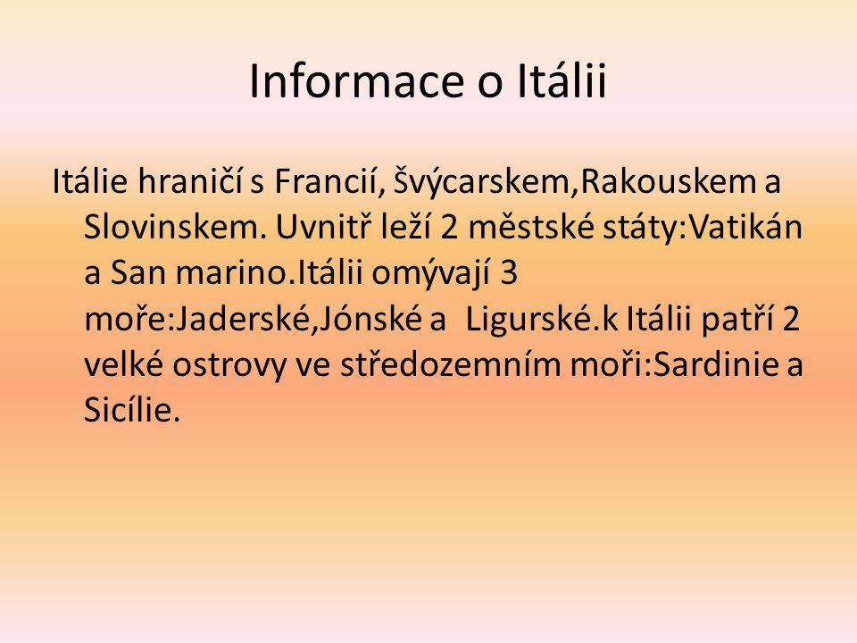Informace o Itálii Itálie hraničí s Francií, Š výcarskem,Rakouskem a Slovinskem.
