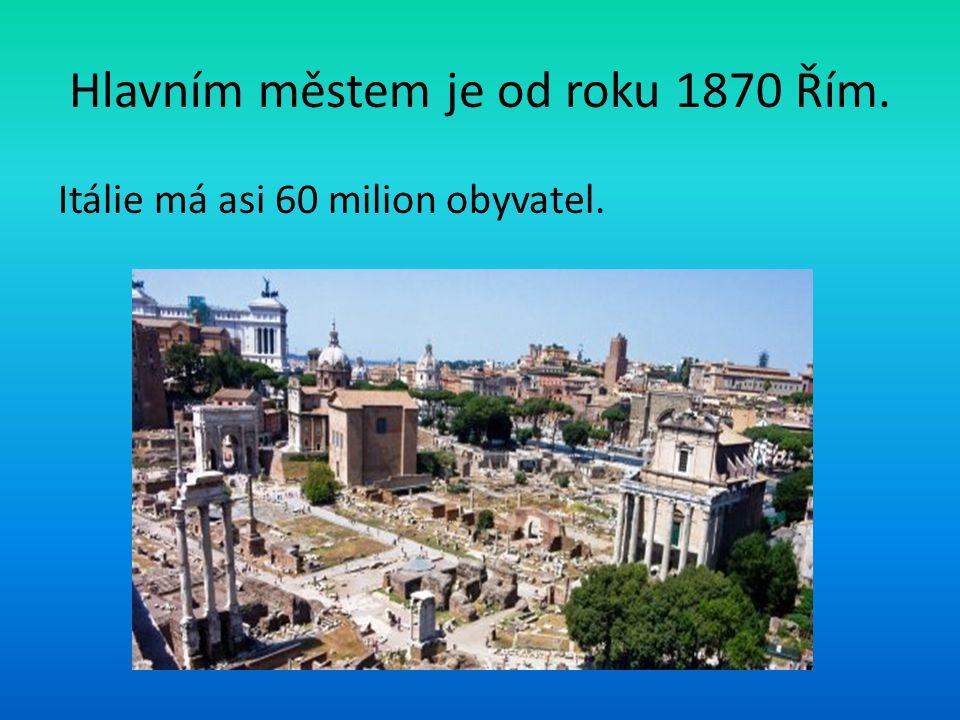 Hlavním městem je od roku 1870 Řím. Itálie má asi 60 milion obyvatel.