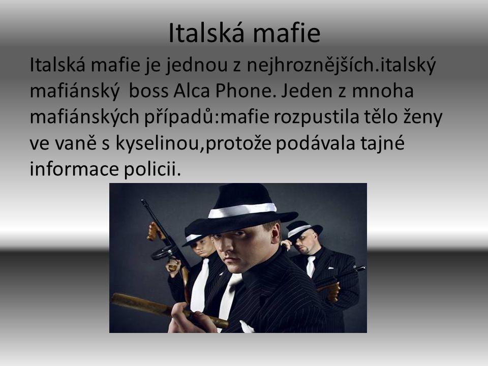 Italská mafie Italská mafie je jednou z nejhroznějších.italský mafiánský boss Alca Phone. Jeden z mnoha mafiánských případů:mafie rozpustila tělo ženy