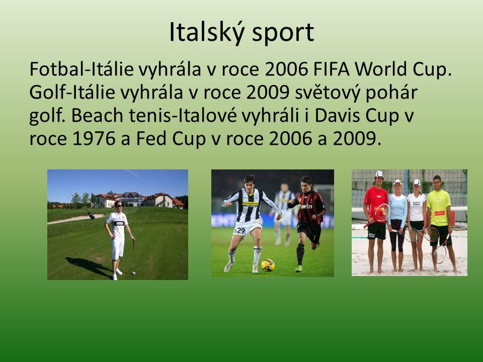 Italský sport Fotbal-Itálie vyhrála v roce 2006 FIFA World Cup. Golf-Itálie vyhrála v roce 2009 světový pohár golf. Beach tenis-Italové vyhráli i Davi