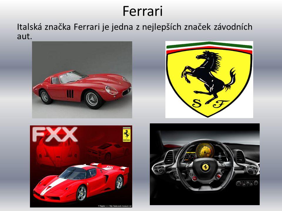 Ferrari Italská značka Ferrari je jedna z nejlepších značek závodních aut.