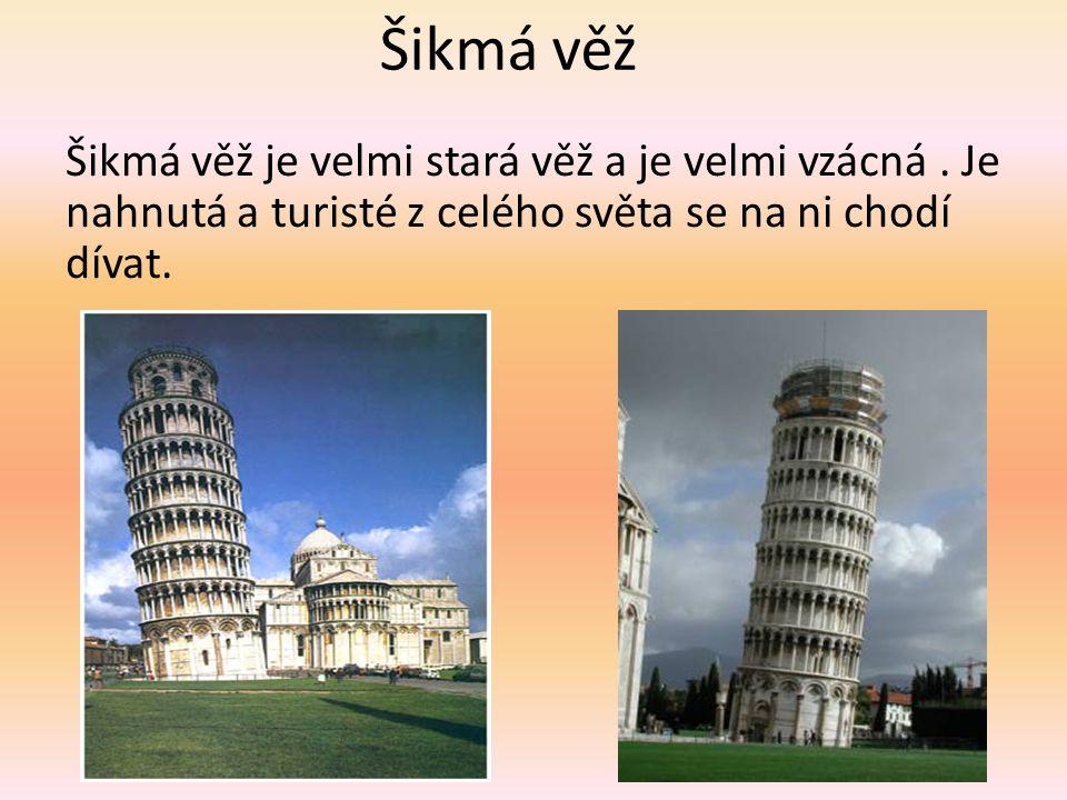 Šikmá věž Šikmá věž je velmi stará věž a je velmi vzácná. Je nahnutá a turisté z celého světa se na ni chodí dívat.
