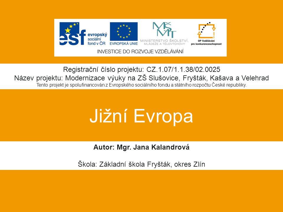 Jižní Evropa Autor: Mgr. Jana Kalandrová Škola: Základní škola Fryšták, okres Zlín Registrační číslo projektu: CZ.1.07/1.1.38/02.0025 Název projektu: