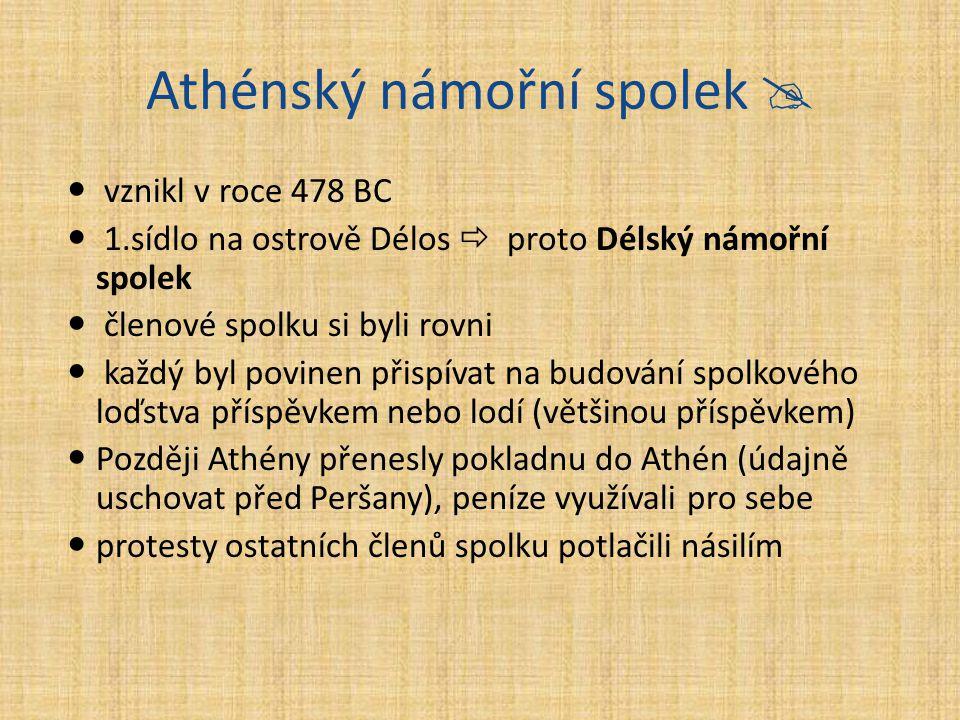Athénský námořní spolek  vznikl v roce 478 BC 1.sídlo na ostrově Délos  proto Délský námořní spolek členové spolku si byli rovni každý byl povinen p