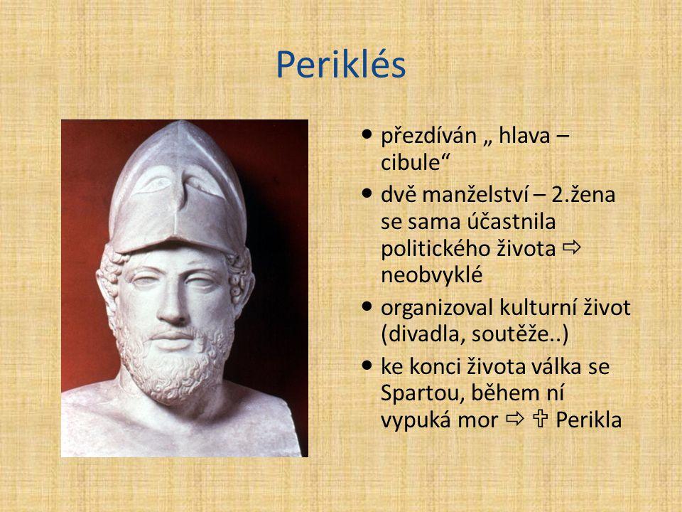 """Periklés přezdíván """" hlava – cibule"""" dvě manželství – 2.žena se sama účastnila politického života  neobvyklé organizoval kulturní život (divadla, sou"""