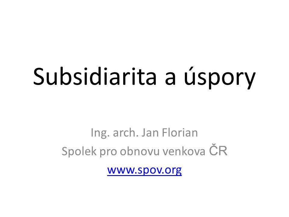 Subsidiarita a úspory Ing. arch. Jan Florian Spolek pro obnovu venkova ČR www.spov.org