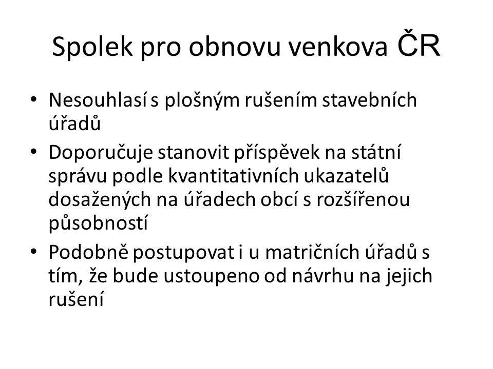 Spolek pro obnovu venkova ČR Nesouhlasí s plošným rušením stavebních úřadů Doporučuje stanovit příspěvek na státní správu podle kvantitativních ukazat
