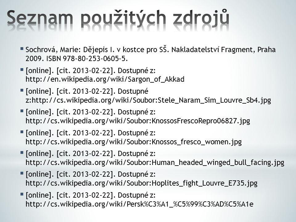  Sochrová, Marie: Dějepis I.v kostce pro SŠ. Nakladatelství Fragment, Praha 2009.