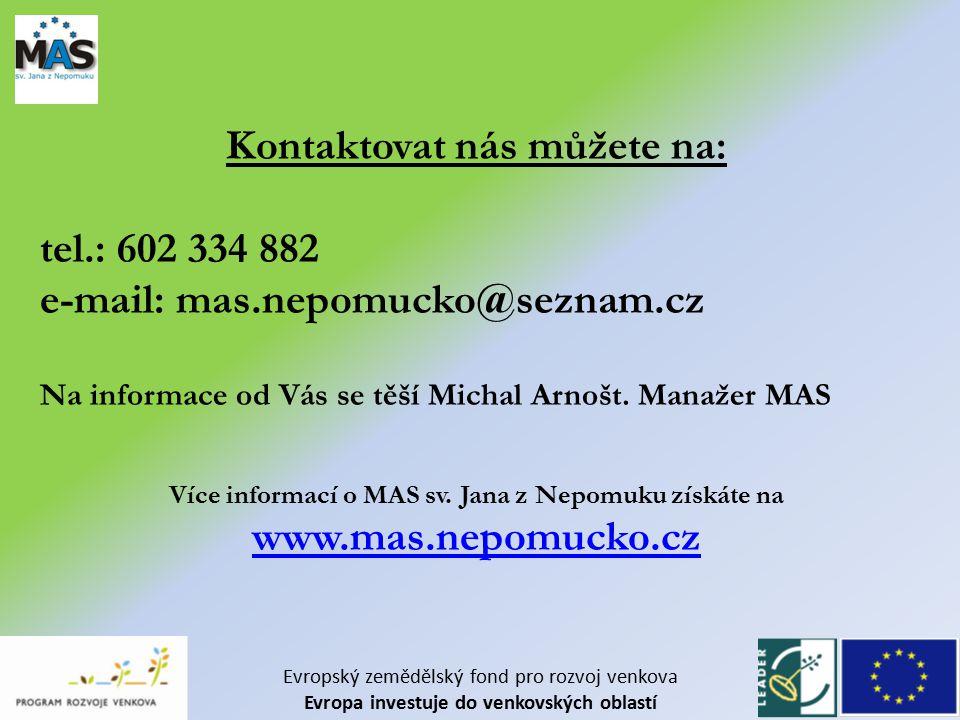 Kontaktovat nás můžete na: tel.: 602 334 882 e-mail: mas.nepomucko@seznam.cz Na informace od Vás se těší Michal Arnošt.