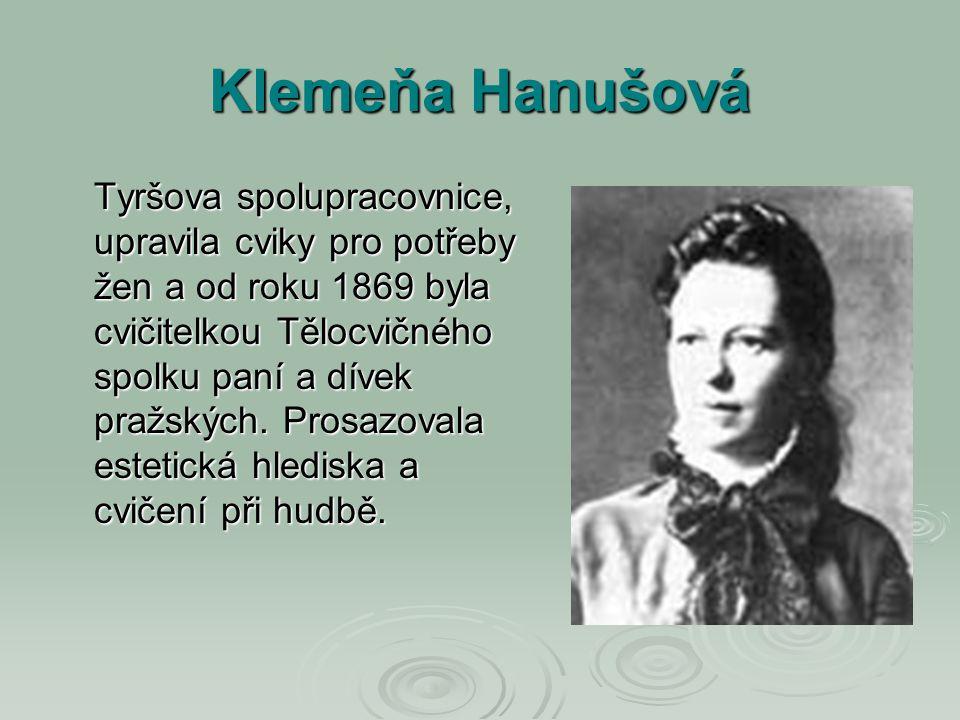 Klemeňa Hanušová Tyršova spolupracovnice, upravila cviky pro potřeby žen a od roku 1869 byla cvičitelkou Tělocvičného spolku paní a dívek pražských.