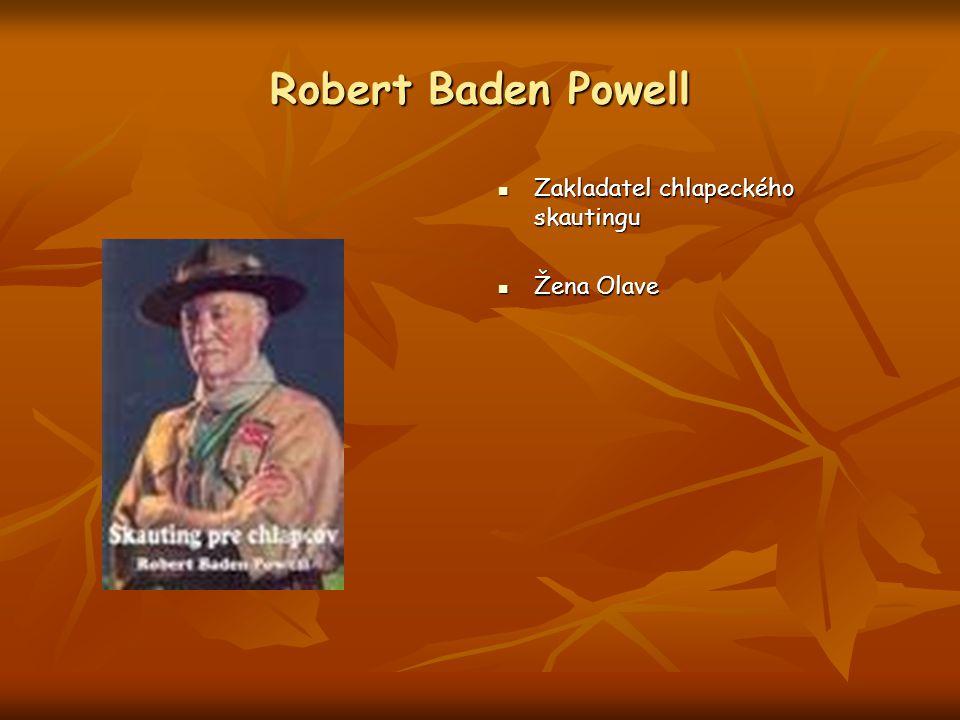 Robert Baden Powell Zakladatel chlapeckého skautingu Zakladatel chlapeckého skautingu Žena Olave Žena Olave