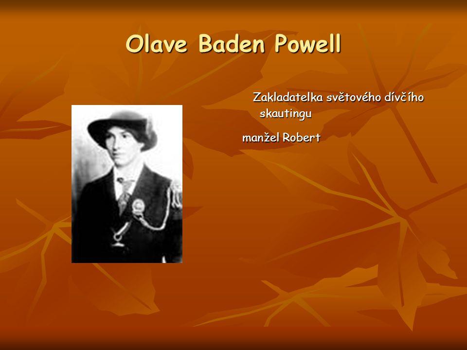 Olave Baden Powell Zakladatelka světového dívčího skautingu Zakladatelka světového dívčího skautingu manžel Robert
