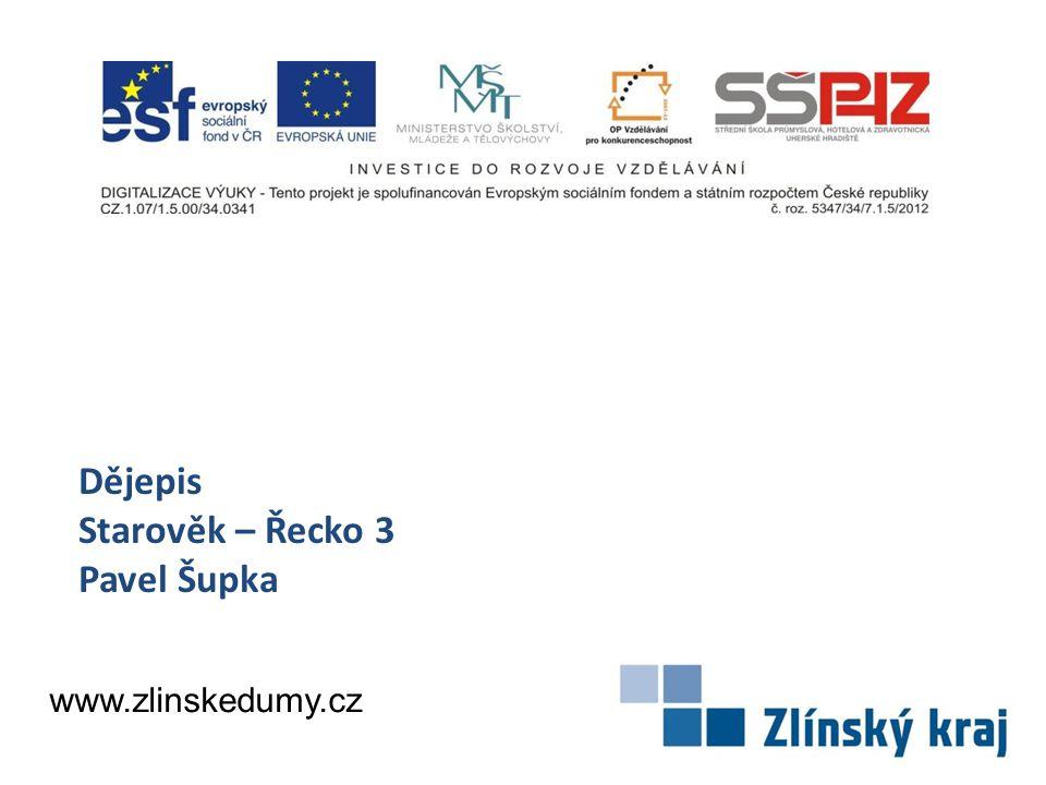 Dějepis Starověk – Řecko 3 Pavel Šupka www.zlinskedumy.cz