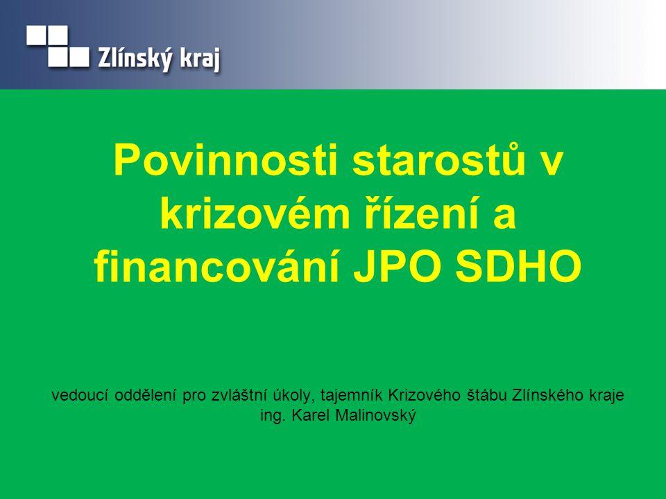 Povinnosti starostů v krizovém řízení a financování JPO SDHO vedoucí oddělení pro zvláštní úkoly, tajemník Krizového štábu Zlínského kraje ing. Karel