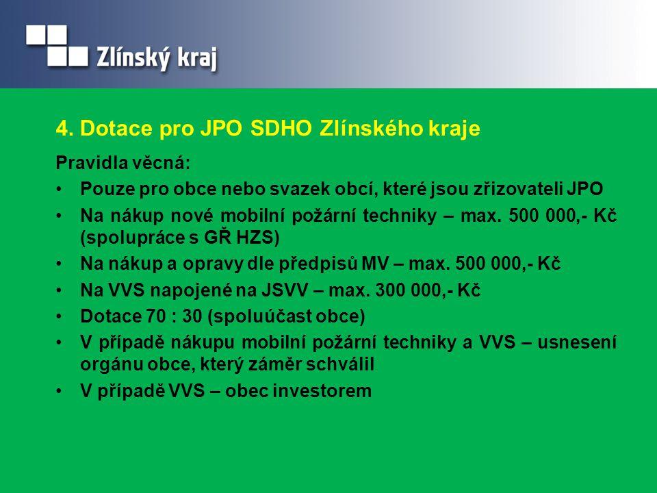 4. Dotace pro JPO SDHO Zlínského kraje Pravidla věcná: Pouze pro obce nebo svazek obcí, které jsou zřizovateli JPO Na nákup nové mobilní požární techn