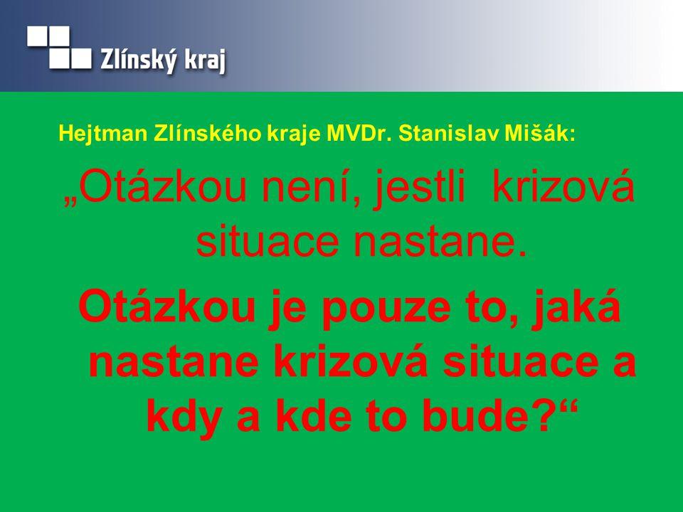 """Hejtman Zlínského kraje MVDr. Stanislav Mišák: """"Otázkou není, jestli krizová situace nastane. Otázkou je pouze to, jaká nastane krizová situace a kdy"""