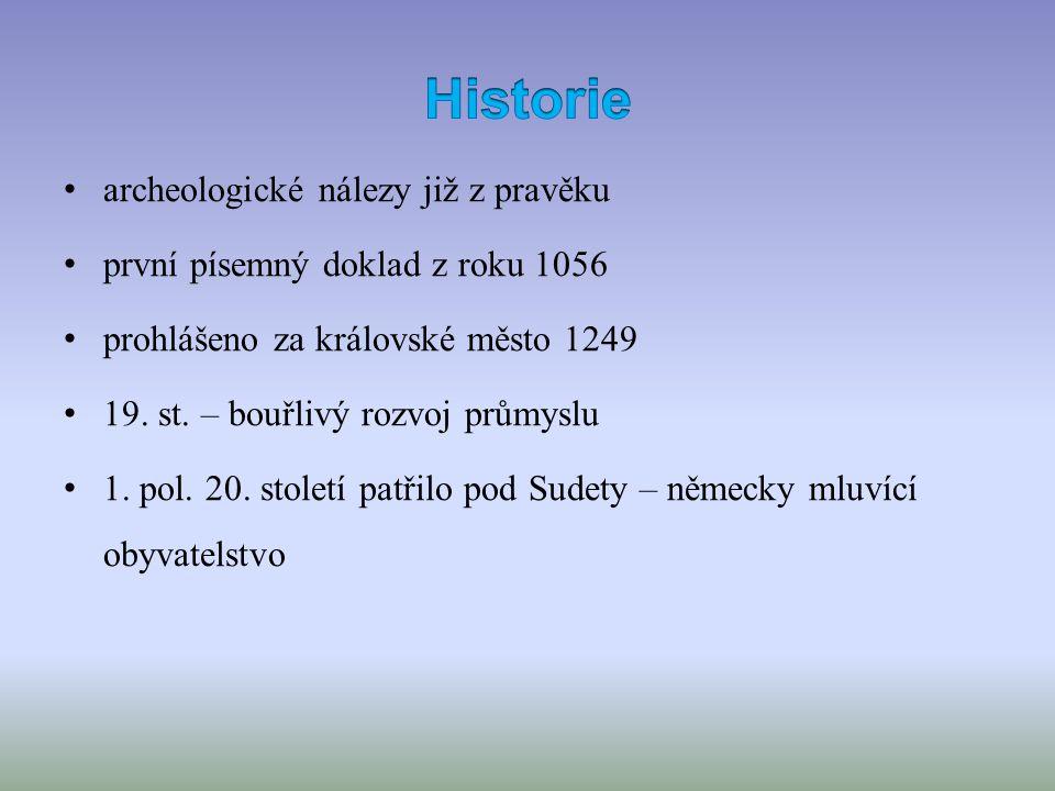 archeologické nálezy již z pravěku první písemný doklad z roku 1056 prohlášeno za královské město 1249 19. st. – bouřlivý rozvoj průmyslu 1. pol. 20.