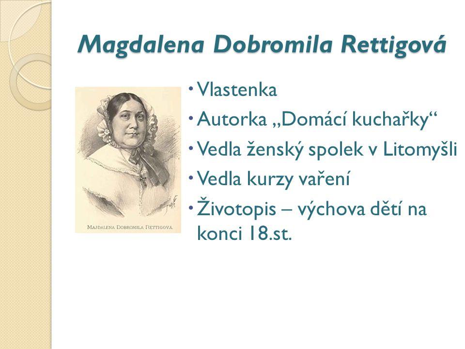 """Magdalena Dobromila Rettigová  Vlastenka  Autorka """"Domácí kuchařky""""  Vedla ženský spolek v Litomyšli  Vedla kurzy vaření  Životopis – výchova dět"""