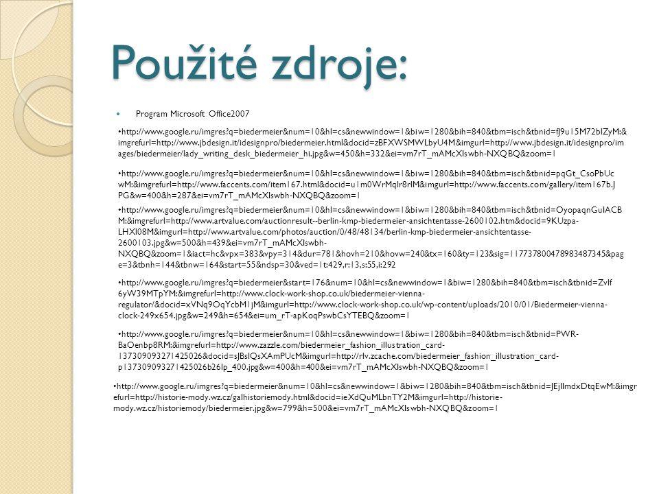 Použité zdroje: Program Microsoft Office2007 http://www.google.ru/imgres?q=biedermeier&num=10&hl=cs&newwindow=1&biw=1280&bih=840&tbm=isch&tbnid=fJ9u15