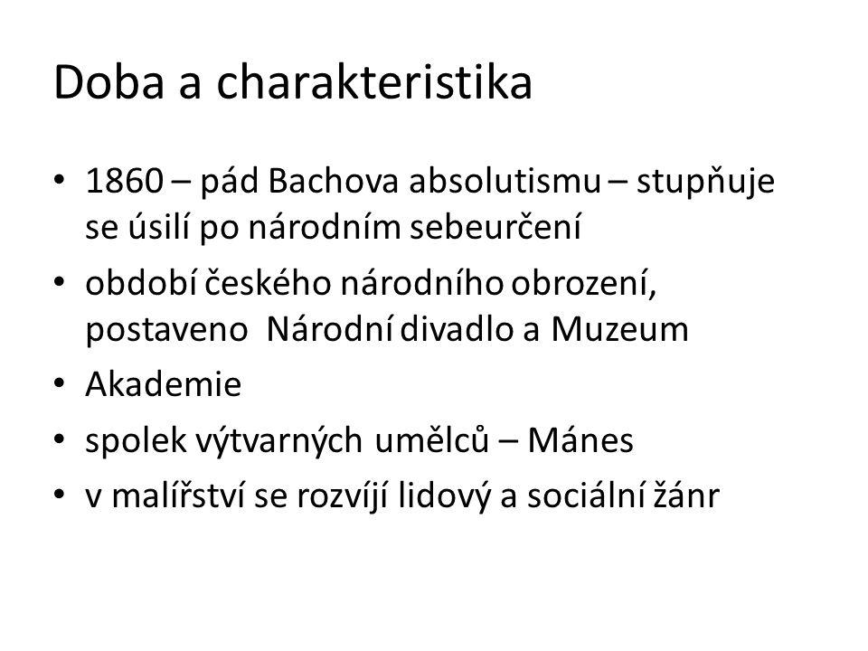Doba a charakteristika 1860 – pád Bachova absolutismu – stupňuje se úsilí po národním sebeurčení období českého národního obrození, postaveno Národní