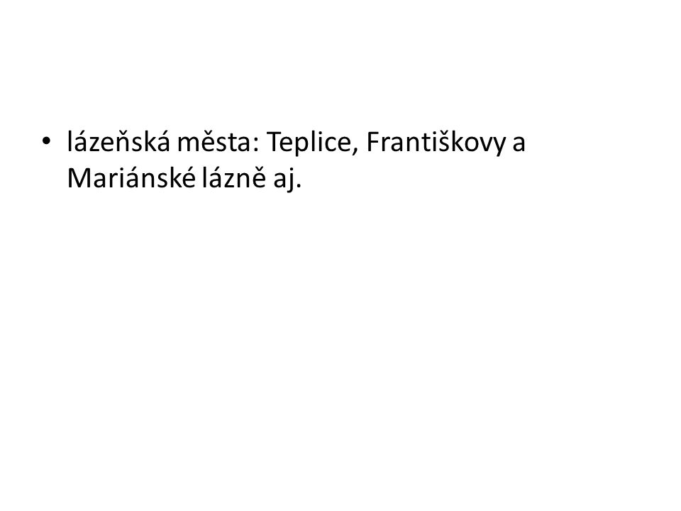 lázeňská města: Teplice, Františkovy a Mariánské lázně aj.
