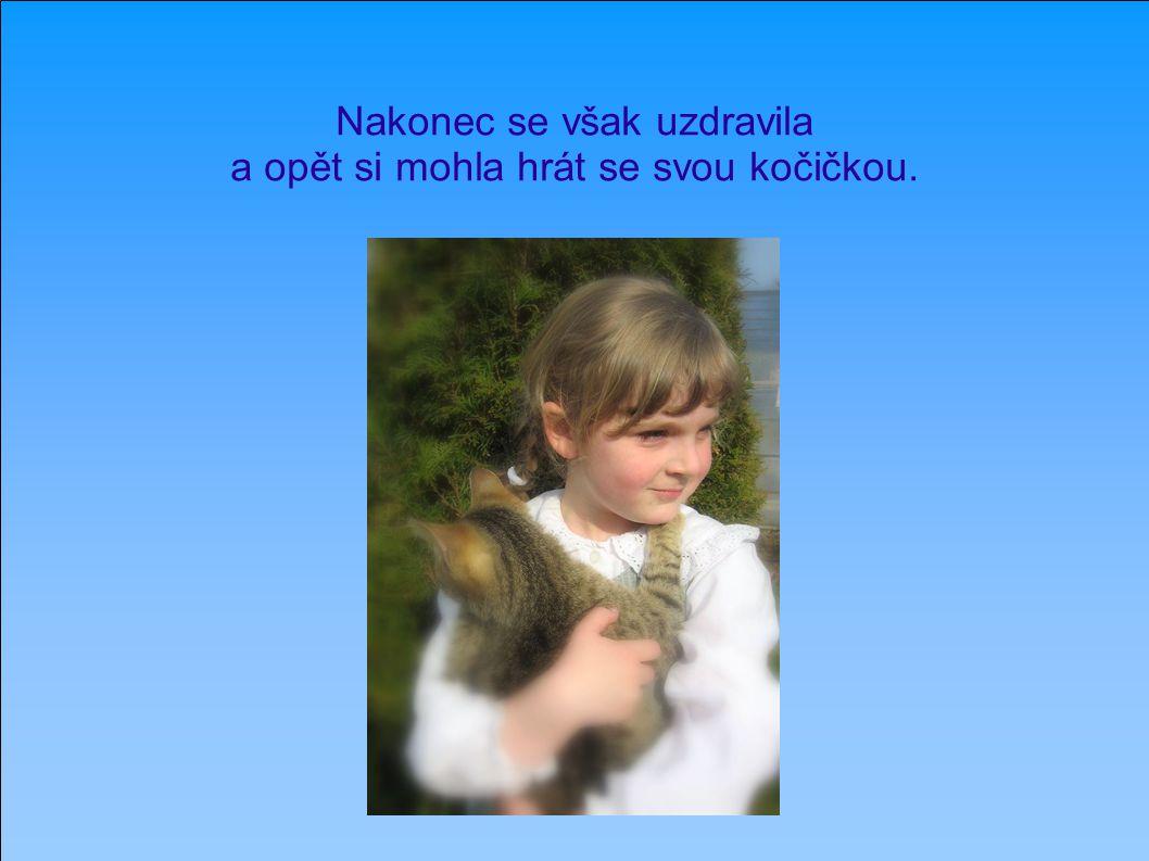 Nakonec se však uzdravila a opět si mohla hrát se svou kočičkou.