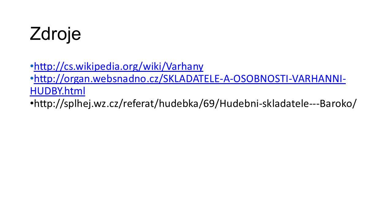 Zdroje http://cs.wikipedia.org/wiki/Varhany http://organ.websnadno.cz/SKLADATELE-A-OSOBNOSTI-VARHANNI- HUDBY.html http://organ.websnadno.cz/SKLADATELE
