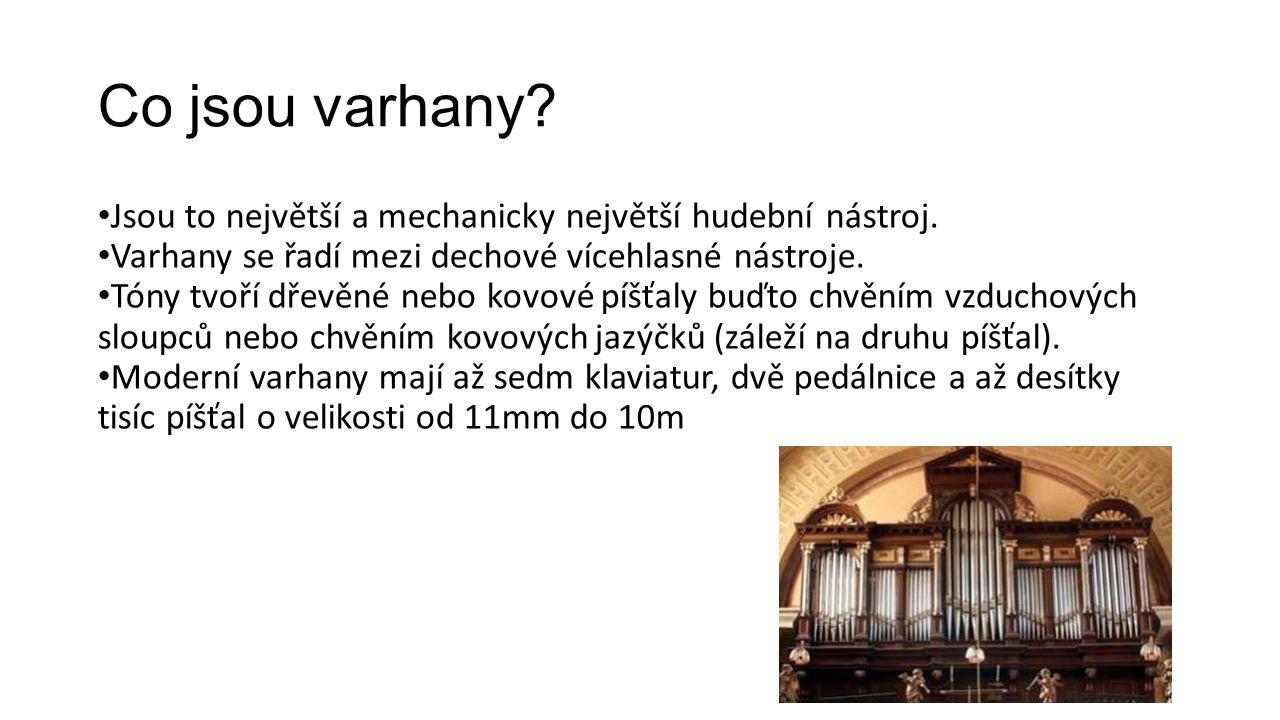 Co jsou varhany? Jsou to největší a mechanicky největší hudební nástroj. Varhany se řadí mezi dechové vícehlasné nástroje. Tóny tvoří dřevěné nebo kov