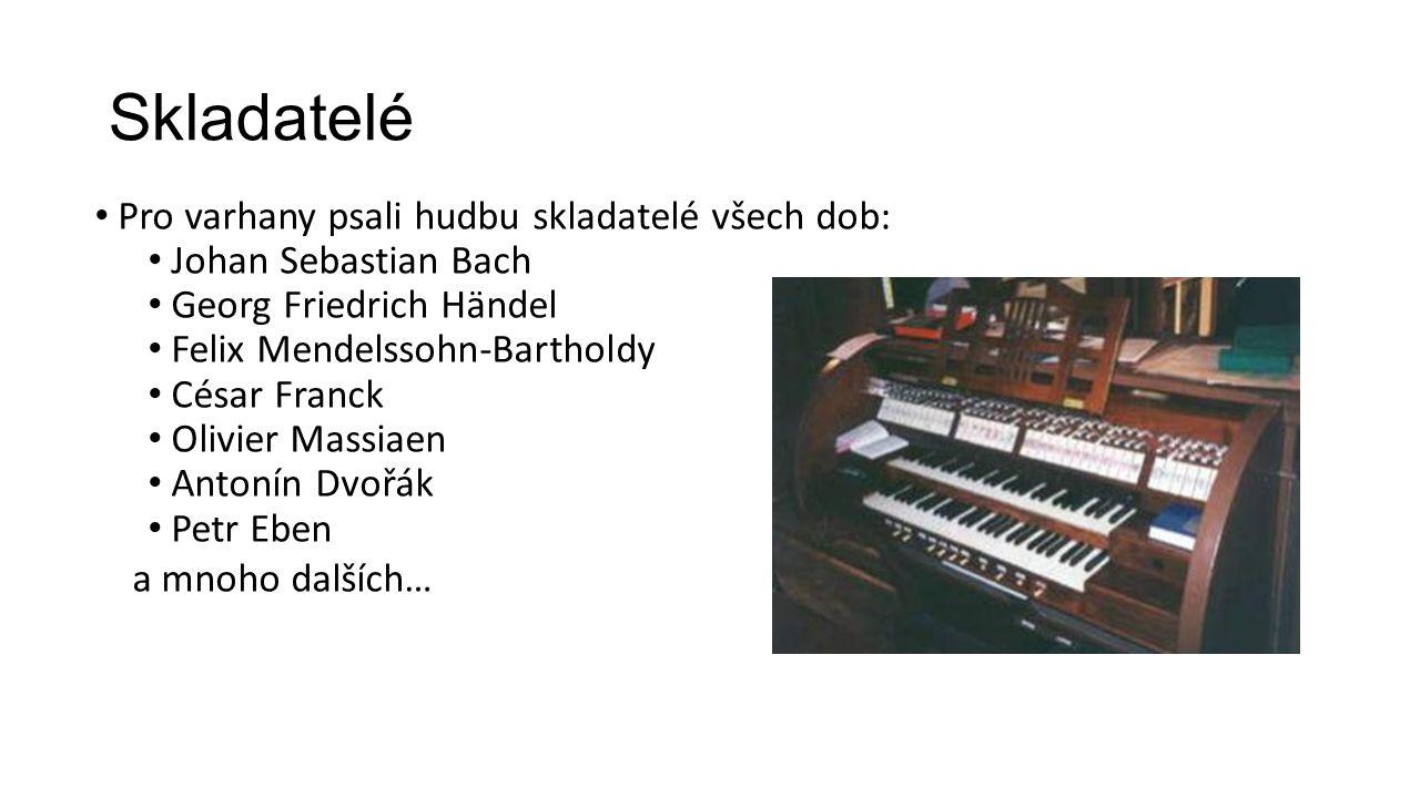 Skladatelé Pro varhany psali hudbu skladatelé všech dob: Johan Sebastian Bach Georg Friedrich Händel Felix Mendelssohn-Bartholdy César Franck Olivier