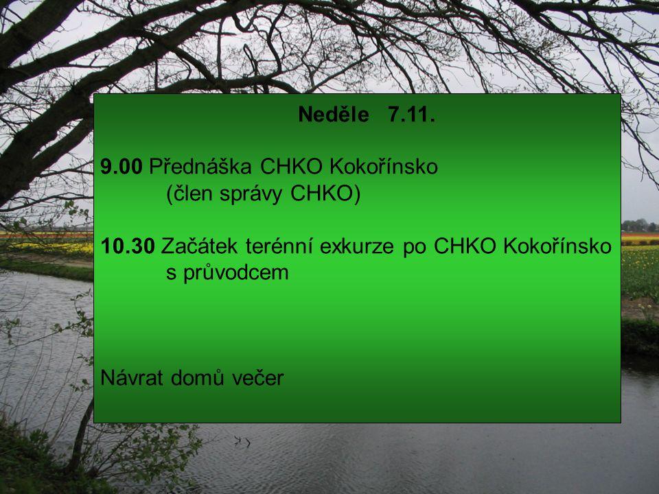 Neděle 7.11. 9.00 Přednáška CHKO Kokořínsko (člen správy CHKO) 10.30 Začátek terénní exkurze po CHKO Kokořínsko s průvodcem Návrat domů večer